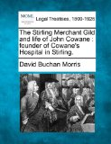 Book Cover The Stirling Merchant Gild and life of John Cowane: founder of Cowane's Hospital in Stirling.