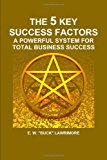 Book Cover The 5 Key Success Factors: A Powerful System For Total Business Success
