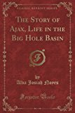 Book Cover The Story of Ajax, Life in the Big Hole Basin (Classic Reprint)
