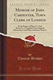 Book Cover Memoir of John Carpenter, Town Clerk of London: In the Reigns of Henry V. And Henry Vi;, Compiled From Original Manuscripts and Other Authentic Sources (Classic Reprint)