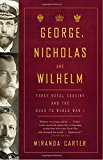 Book Cover George, Nicholas and Wilhelm: Three Royal Cousins and the Road to World War I