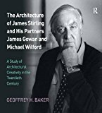 Book Cover The Architecture of James Stirling and His Partners James Gowan and Michael Wilford: A Study of Architectural Creativity in the Twentieth Century