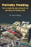 Book Cover Profitable Plumbing: How to make the most money in the plumbing and heating trade