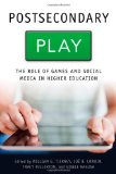 Book Cover Postsecondary Play: The Role of Games and Social Media in Higher Education (Tech.edu: A Hopkins Series on Education and Technology)