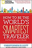 Book Cover How to Be the World's Smartest Traveler (and Save Time, Money, and Hassle)