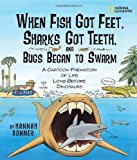 Book Cover When Fish Got Feet, Sharks Got Teeth, and Bugs Began to Swarm: A Cartoon Prehistory of Life Long Before Dinosaurs