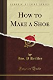 Book Cover How to Make a Shoe (Classic Reprint)