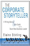 Book Cover The Corporate Storyteller: A Writing Manual & Style Guide For The Brave New Business Leader