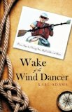 Book Cover Wake of the Wind Dancer: From Sea to Shining Sea, By Paddle and Shoe