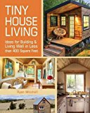 Book Cover Tiny House Living: Ideas For Building and Living Well In Less than 400 Square Feet