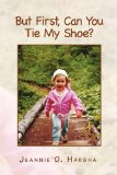 Book Cover But First,Can You Tie My Shoe?