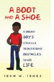 Book Cover A Boot and a Shoe: A Young Boy's Struggle to Overcome Obstacles in His Life