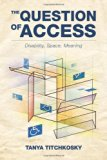Book Cover The Question of Access: Disability, Space, Meaning