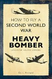 Book Cover How to Fly a Second World War Heavy Bomber: Lancaster, Halifax, Stirling
