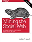Book Cover Mining the Social Web: Data Mining Facebook, Twitter, LinkedIn, Google+, GitHub, and More