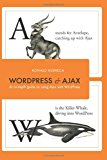Book Cover WordPress and Ajax: An in-depth guide on using Ajax with WordPress