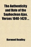 Book Cover The Authenticity and Date of the Sophoclean Ajax, Verses 1040-1420