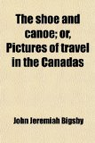 Book Cover The Shoe and Canoe, or Pictures of Travel in the Canadas