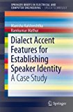 Book Cover Dialect Accent Features for Establishing Speaker Identity: A Case Study (SpringerBriefs in Electrical and Computer Engineering / SpringerBriefs in Speech Technology)