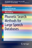 Book Cover Phonetic Search Methods for Large Speech Databases (SpringerBriefs in Electrical and Computer Engineering / SpringerBriefs in Speech Technology)