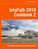 Book Cover InfoPath 2010 Cookbook 2: 101 Codeless Recipes for SharePoint 2010