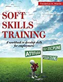 Book Cover Soft Skills Training: A Workbook to Develop Skills for Employment
