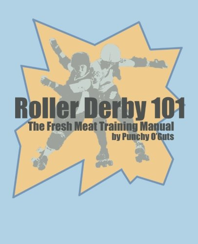 Book Cover Roller Derby 101: The Fresh Meat Training Manual