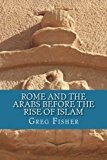 Book Cover Rome and the Arabs Before the Rise of Islam: A Brief Introduction