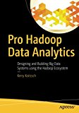 Book Cover Pro Hadoop Data Analytics: Designing and Building Big Data Systems using the Hadoop Ecosystem