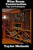 Book Cover Wine Room Construction Tips and Techniques