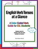 Book Cover English Verb Tenses at a Glance: A Color-Coded Verb Guide for ESL Students