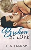 Book Cover Broken By Love (Scarred By Love Series) (Volume 2)