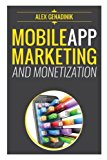 Book Cover Mobile App Marketing And Monetization: How To Promote Mobile Apps Like A Pro: Learn to promote and monetize your Android or iPhone app. Get hundreds ... of downloads and grow your app business
