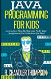 Book Cover Java Programming for Kids: Learn Java Step By Step and Build Your Own Interactive Calculator for Fun! (Java for Beginners)