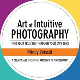 Book Cover Art of Intuitive Photography: Find Your True Self Through Your Own Lens