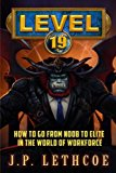 Book Cover Level 19: How to Go from Noob to Elite in the World of Workforce