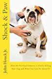 Book Cover Shock & Paw: How the Pet Food Industry is Slowly Killing Your Dog and What You Can Do About It!
