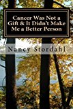 Book Cover Cancer Was Not a Gift & It Didn't Make Me a Better Person: A memoir about cancer as I know it