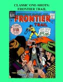 Book Cover Classic One-Shots: Frontier Trail: Great Single-Issue Golden Age Western Comic Action - All Stories - No Ads