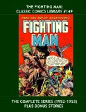 Book Cover The Fighting Man: Classic Comics Library #149: Exciting Armed Forces Action - The Full Series Plus Bonus Issues - Over 350 Pages - All Stories - No Ads