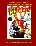 Book Cover Yet Even More Funnies: Classic Comics Library #180: Funny Animals And Silly People - 350 Pages - All Stories - No Ads