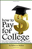 Book Cover How to Pay for College: Your Guide to Paying for College through Scholarships, Student Loans, and Other Financial Aid