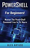 Book Cover PowerShell: For Beginners! Master The PowerShell Command Line In 24 Hours (Python Programming, Javascript, Computer Programming, C++, SQL, Computer Hacking, Programming)