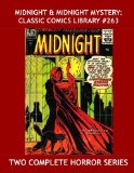 Book Cover Midnight & Midnight Mystery: Classic Comics Library #263: Two Complete Horror Series - !3 Issues -- Over 350 Pages - All Stories - No Ads