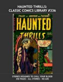 Book Cover Haunted Thrills: Classic Comics Library #336: Classic Pre-Code 1950s Tales of Horror and Terror  -- Selected Stories from the Series Plus --- Stories ... -- 350 pages -- All Stories -- No Ads