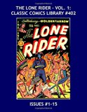 Book Cover The Lone Rider: Classic Comics Library #402: His Long-Running Series in Two Giant Volumes -- Issues #1-15 --- Over 475 Pages -- All Stories -- No Ads