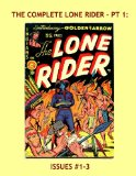 Book Cover The Complete Lone Rider - Pt 1: His Exciting 26-Issue Series in 8 Volumes -- Issues #1-3 -- All Stories -- No Ads