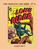Book Cover The Complete Lone Rider - Pt 2: Exciting Western Comic Action -- Issues #4-7 --- All Stories -- No Ads