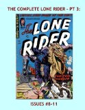Book Cover The Complete Lone Rider - Pt 3: Thrilling Western Comics Action -- Issues #8-11 --- All Stories -- No Ads