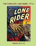 Book Cover The Complete Lone Rider - Pt 4: Exciting Tales Of The Masked Man -- Issues #12-15 -- All Stories -- No Ads